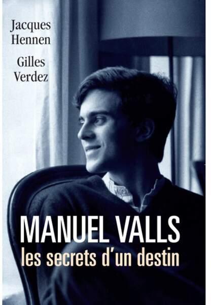 Manuel Valls, les secrets d'un destin, de Jacques Hennen et Gilles Verdez