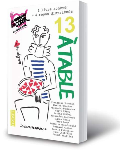 Livre de poche 13 à Table, 5 €  pour 1 livre acheté, 4 repas distribués ( Editions Les Restos du Cœur par Jean-Char