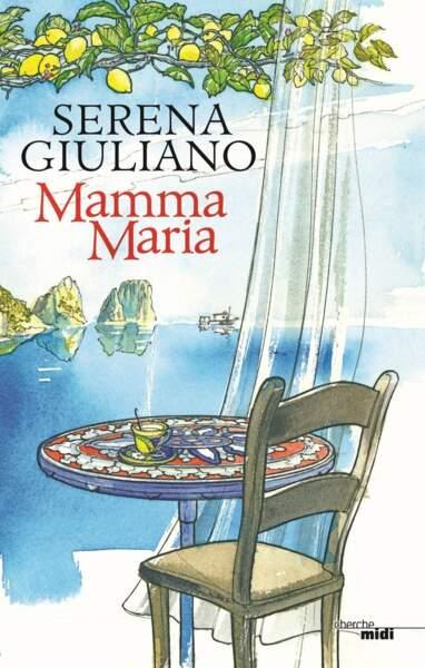À lire : Une déception amoureuse guérie sur la côte amalfitaine, Mamma Maria, de Serena Giuliano, 17€, Cherche Midi